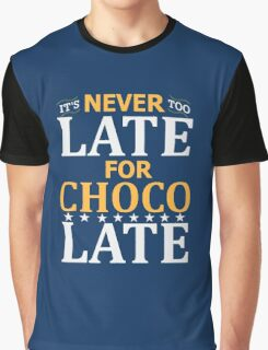 Never Too Late For Chocolate! Fanny T-Shirts Graphic T-Shirt