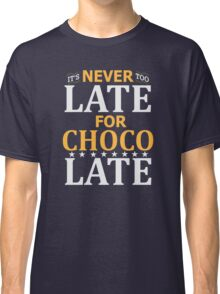 Never Too Late For Chocolate! Fanny T-Shirts Classic T-Shirt