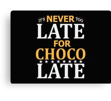 Never Too Late For Chocolate! Fanny T-Shirts Canvas Print