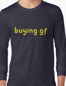 """""""buying gf"""" t-shirt Long Sleeve T-Shirt"""