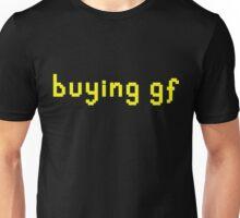 """""""buying gf"""" t-shirt Unisex T-Shirt"""