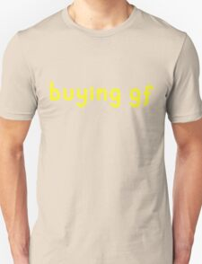 """buying gf"" t-shirt Unisex T-Shirt"