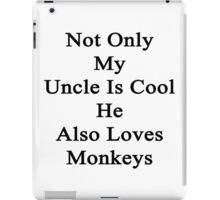 Not Only My Uncle Is Cool He Also Loves Monkeys iPad Case/Skin