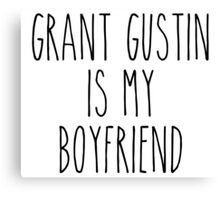 Grant Gustin is my boyfriend Canvas Print