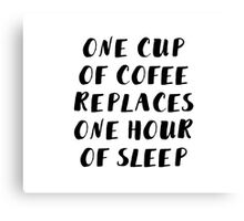One cup of Coffee replaces one hour of Sleep Canvas Print