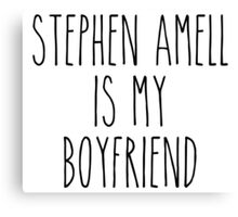 Stephen Amell is my boyfriend Canvas Print