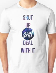 Shut up and deal with it : Not Quite Unisex T-Shirt