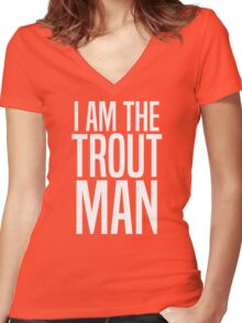 I Am The Trout Man Women's Fitted V-Neck T-Shirt