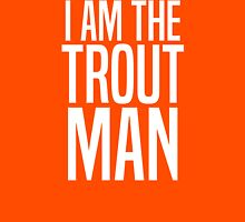 I Am The Trout Man Unisex T-Shirt