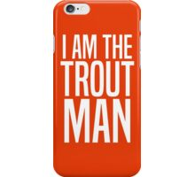 I Am The Trout Man iPhone Case/Skin