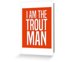I Am The Trout Man Greeting Card
