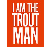 I Am The Trout Man Photographic Print