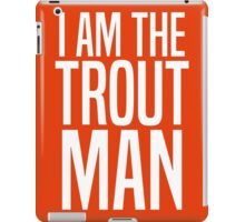 I Am The Trout Man iPad Case/Skin