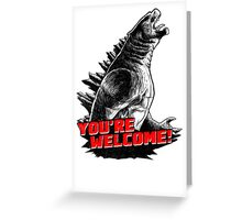 Gojira '14: You're welcome! Greeting Card