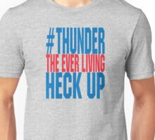 Thunder The Everliving Heck Up Unisex T-Shirt