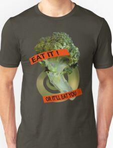 Eat it - or it'll eat you! Unisex T-Shirt
