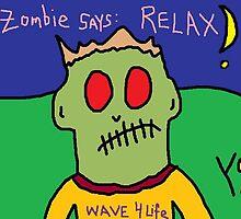 """Zombie Says: Relax"" by Richard F. Yates by richardfyates"