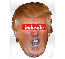 Trump Imbecile Poster