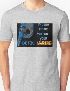 Frozen Inside Without Your Poetic Touch Unisex T-Shirt