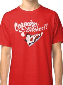 Carmine bitches !! - White Classic T-Shirt