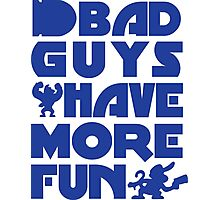 Bad Guys Have More Fun Photographic Print