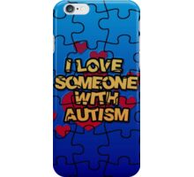 I Love Someone With Autism  iPhone Case/Skin