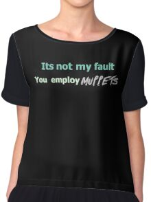 Its not my fault you employ MUPPETS Chiffon Top
