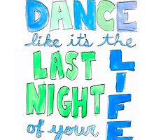 Dance Like It's The Last Night Of Your Life by blackorchids