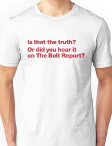 Is that the truth? Or did you hear it on the Bolt Report? T-Shirt