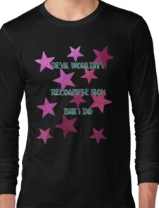devil wouldn't recognize you. but i do. Long Sleeve T-Shirt