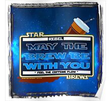 May the Brew be with You (Feel the Caffeine Flow)- The Coffee Wars - Jeronimo Rubio Photography and Art 2016 Poster