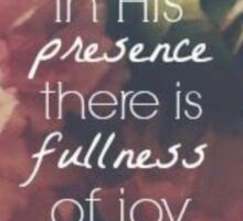 In His presence there is fullness of joy Sticker