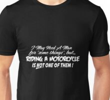 Biker - May Need A Man..not To Ride My Motorcycle Unisex T-Shirt