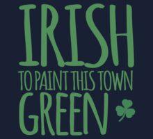 IRISH TO paint this town GREEN! with shamrocks Kids Tee