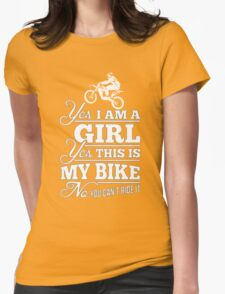 Biker - Yes I Am A Girl Yes This My Bike No You Can't Ride It Womens Fitted T-Shirt