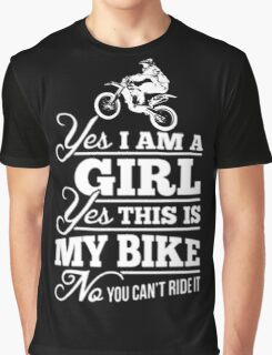 Biker - Yes I Am A Girl Yes This My Bike No You Can't Ride It Graphic T-Shirt