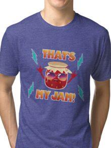 That's my jam! Tri-blend T-Shirt