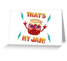 That's my jam! Greeting Card