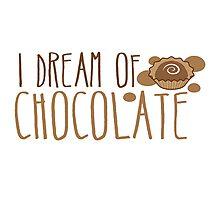 I dream of CHOCOLATE Photographic Print