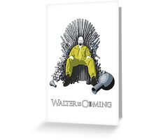 Walter is Coming (Breaking Bad x Game of Thrones) Greeting Card