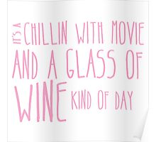 It's a chillin with a glass of wine kind of day Poster