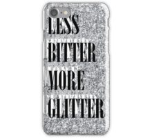 LESS BITTER MORE GLITTER iPhone Case/Skin