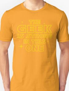 The Geek is Strong in This One Unisex T-Shirt