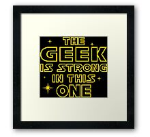 The Geek is Strong in This One Framed Print