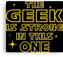 The Geek is Strong in This One Canvas Print