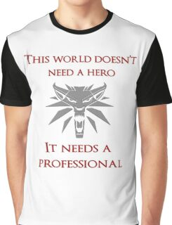 This world doesn't need a hero. It needs a professional Graphic T-Shirt