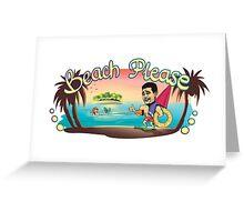 Beach please! Greeting Card