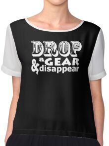 Drop a gear and disappear Chiffon Top