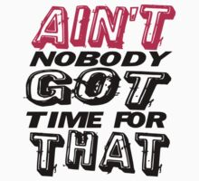 Ain't Nobody Got Time For That by Juanita Bishop