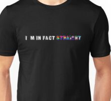 I'm in fact straight (different sexualities) (with grey letters for dark/black shirt or products) Unisex T-Shirt